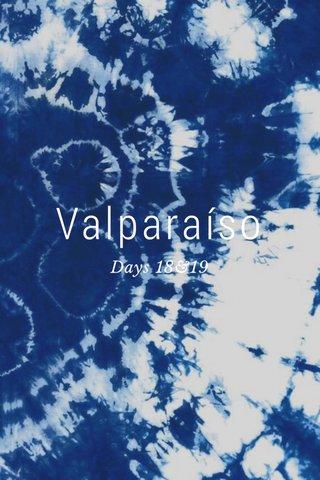 Valparaíso Days 18&19