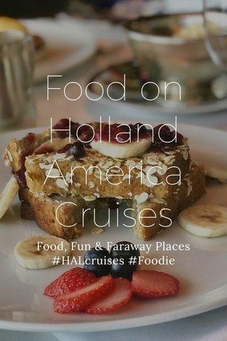 Food on Holland America Cruises Food, Fun & Faraway Places #HALcruises #Foodie