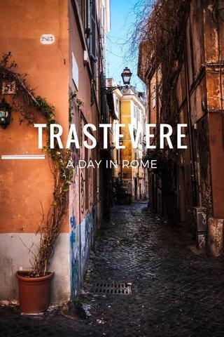 TRASTEVERE A DAY IN ROME