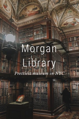Morgan Library Prettiest museum in NYC