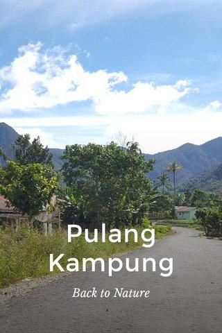 Pulang Kampung Back to Nature