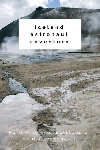 Iceland astronaut adventure Following the footsteps of Apollo astronauts