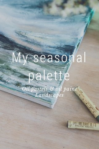 My seasonal palette Oil pastels & oil paint Landscapes