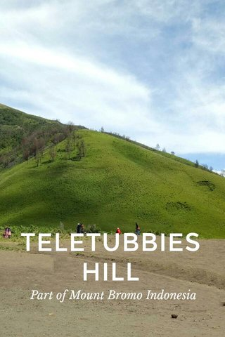 TELETUBBIES HILL Part of Mount Bromo Indonesia