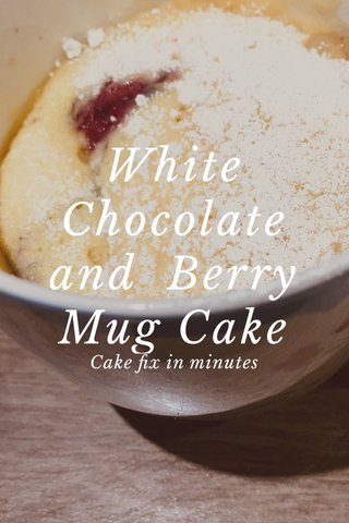 White Chocolate and Berry Mug Cake Cake fix in minutes