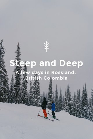 Steep and Deep A few days in Rossland, British Colombia