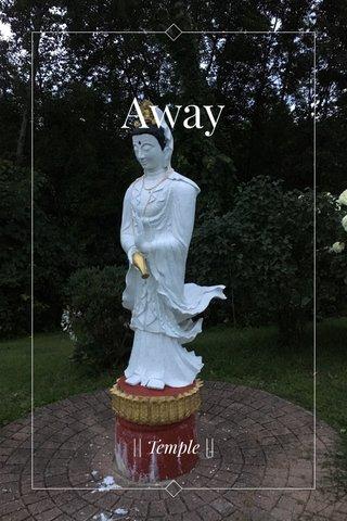 Away || Temple ||