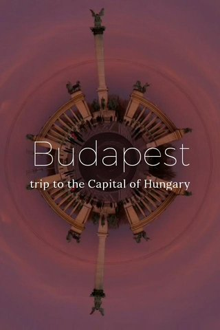 Budapest trip to the Capital of Hungary