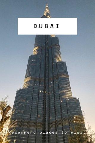 DUBAI Recommend places to visit