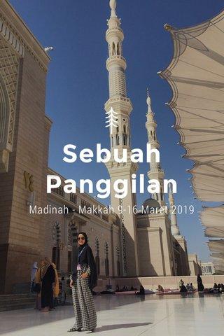 Sebuah Panggilan Madinah - Makkah 9-16 Maret 2019