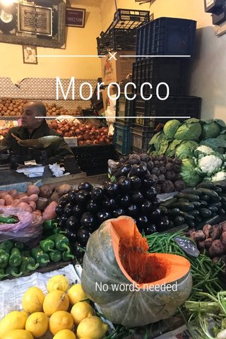 Morocco No words needed
