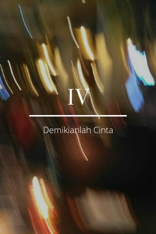 IV Demikianlah Cinta