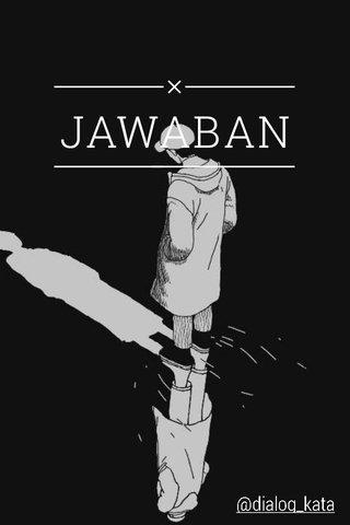 JAWABAN @dialog_kata