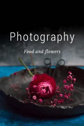 Photography Food and flowers
