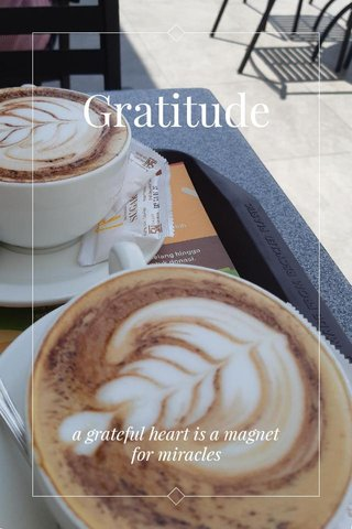 Gratitude a grateful heart is a magnet for miracles