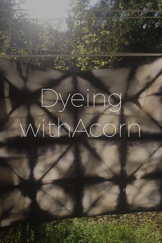 Dyeing withAcorn
