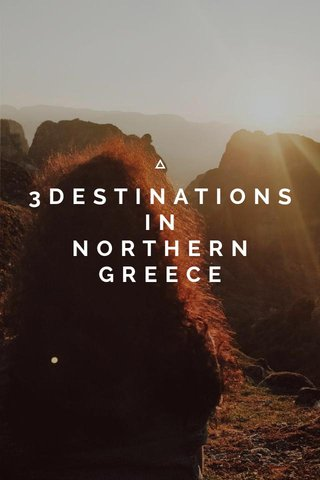 3DESTINATIONS IN NORTHERN GREECE