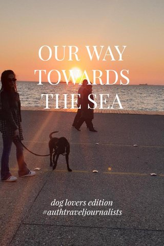 OUR WAY TOWARDS THE SEA dog lovers edition #authtraveljournalists