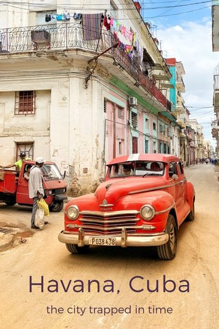 Havana, Cuba the city trapped in time