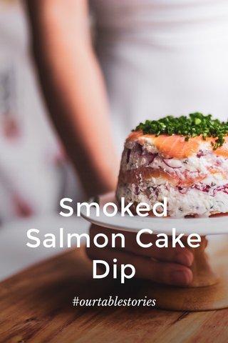 Smoked Salmon Cake Dip #ourtablestories