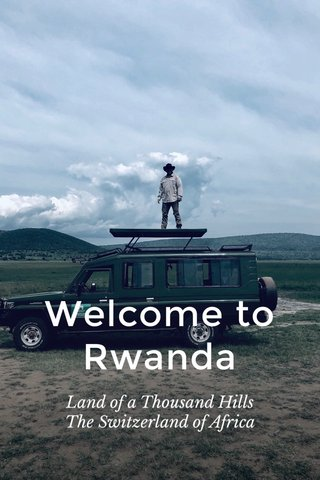 Welcome to Rwanda Land of a Thousand Hills The Switzerland of Africa