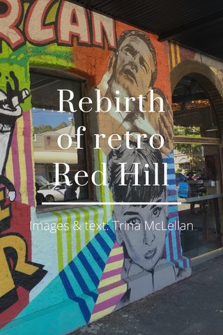 Rebirth of retro Red Hill Images & text: Trina McLellan