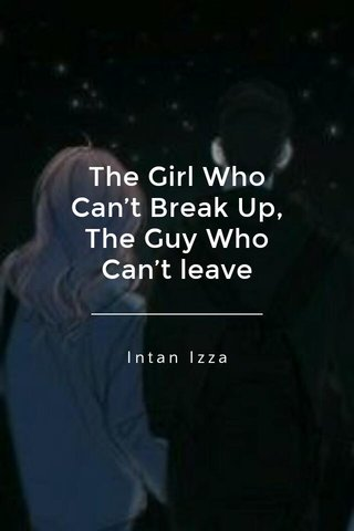 The Girl Who Can't Break Up, The Guy Who Can't leave Intan Izza