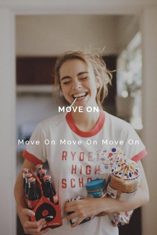 MOVE ON Move On Move On Move On