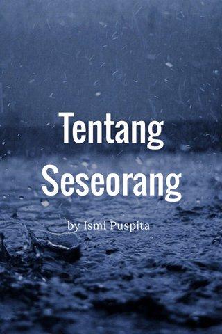 Tentang Seseorang by Ismi Puspita