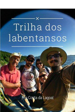 Trilha dos labentansos | na Costa da Lagoa|