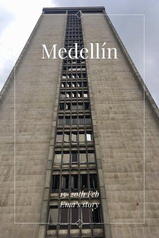 Medellín 15-20th Feb Ema's story