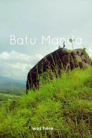 Batu Manda was here ....