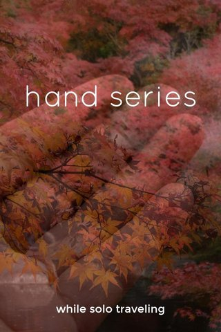 hand series while solo traveling
