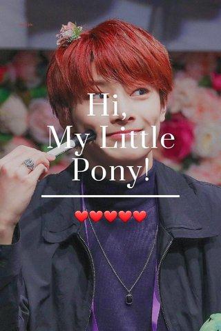 Hi, My Little Pony! ❤❤❤❤❤