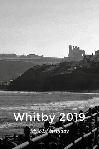 Whitby 2019 My 51st birthday