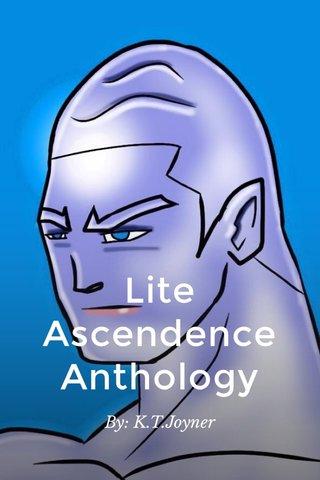 Lite Ascendence Anthology By: K.T.Joyner