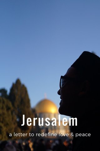 Jerusalem a letter to redefine love & peace