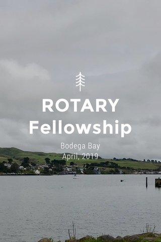 ROTARY Fellowship Bodega Bay April, 2019