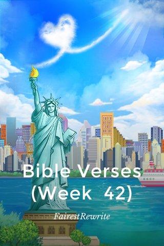 Bible Verses (Week 42) FairestRewrite