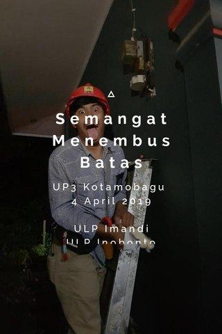 Semangat Menembus Batas UP3 Kotamobagu 4 April 2019 ULP Imandi ULP Inobonto ULP Modayag ULP Bolmut ULP Molibagu ULP Kantor UP3