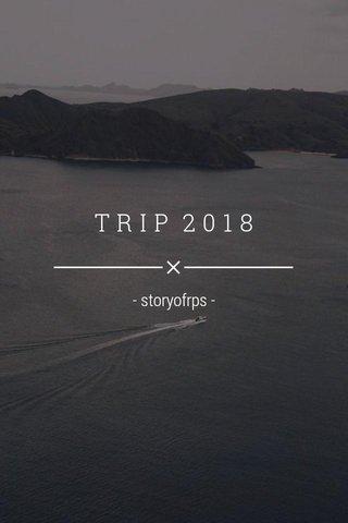 TRIP 2018 - storyofrps -