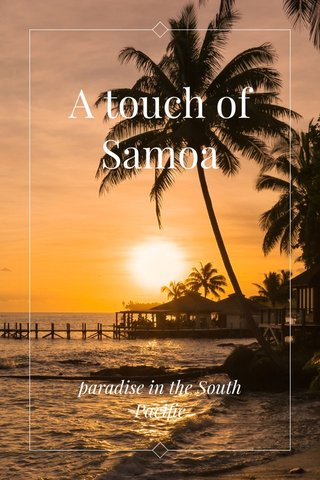 A touch of Samoa paradise in the South Pacific