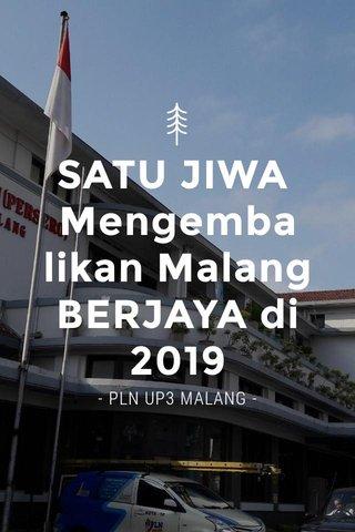SATU JIWA Mengembalikan Malang BERJAYA di 2019 - PLN UP3 MALANG -