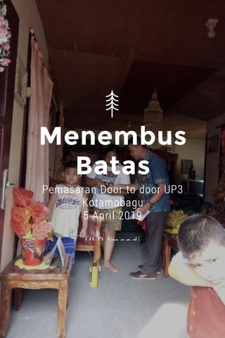 Menembus Batas Pemasaran Door to door UP3 Kotamobagu 5 April 2019 ULP Imandi ULP Inobonto ULP Modayag ULP Bolmut ULP Molibagu ULP Kantor UP3