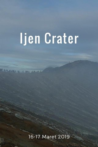 Ijen Crater 16-17 Maret 2019