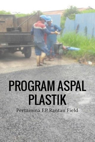 PROGRAM ASPAL PLASTIK Pertamina EP Rantau Field