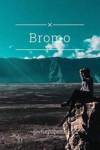 Bromo @vhepapenk