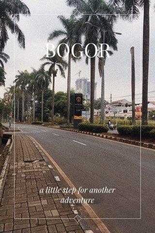 BOGOR a little step for another adventure
