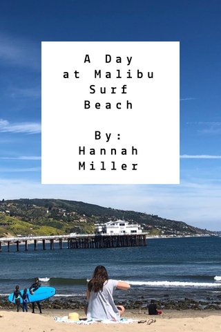 A Day at Malibu Surf Beach By: Hannah Miller