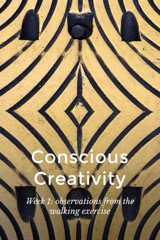 Conscious Creativity Week 1: observations from the walking exercise